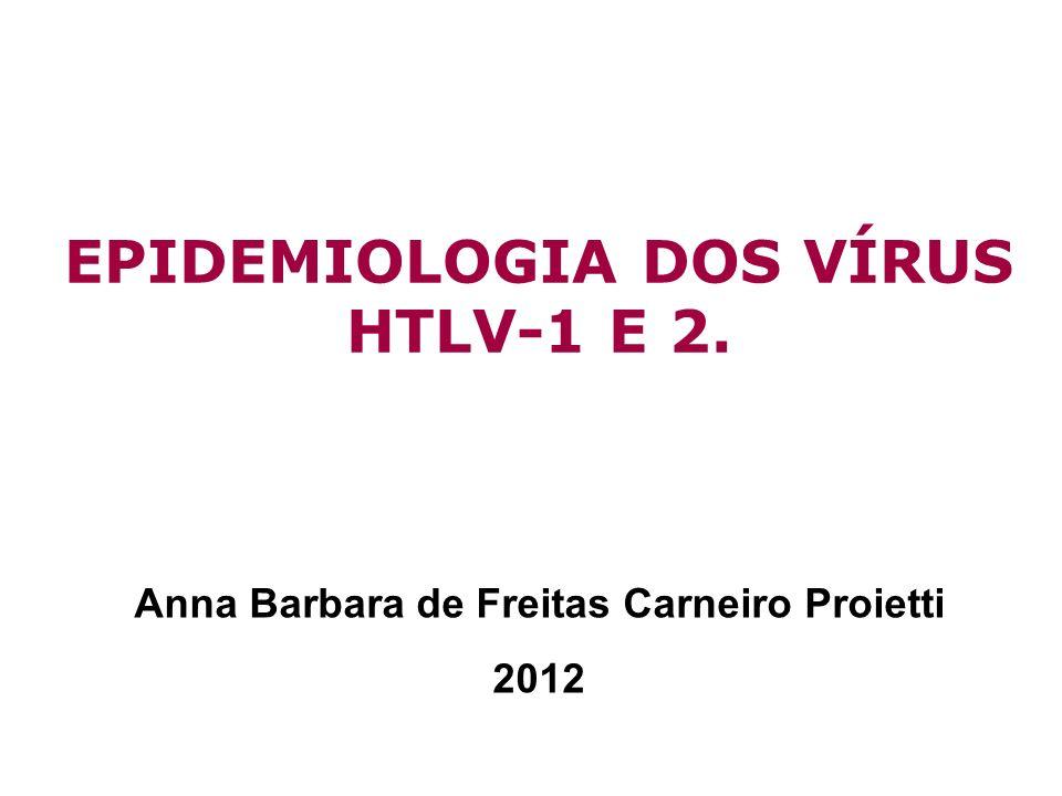 EPIDEMIOLOGIA DOS VÍRUS HTLV-1 E 2.