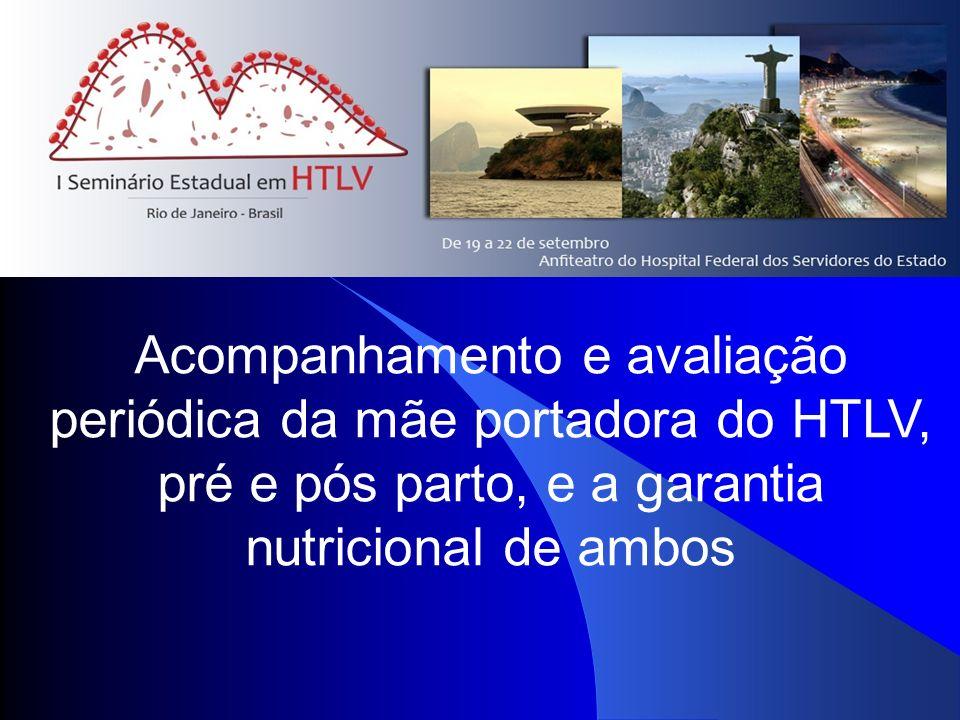 Acompanhamento e avaliação periódica da mãe portadora do HTLV, pré e pós parto, e a garantia nutricional de ambos