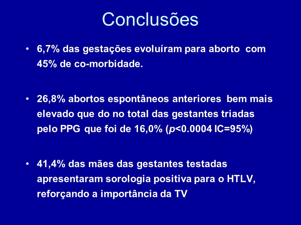 Conclusões 6,7% das gestações evoluíram para aborto com 45% de co-morbidade.