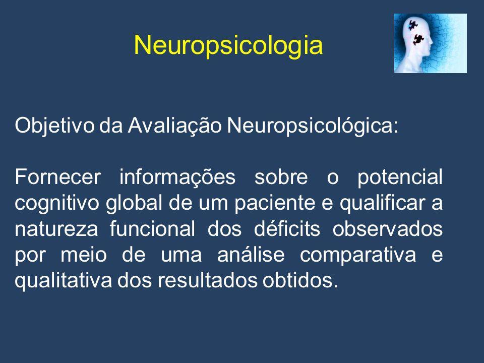 Neuropsicologia Objetivo da Avaliação Neuropsicológica: