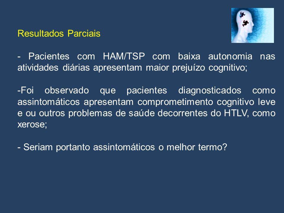 Resultados Parciais - Pacientes com HAM/TSP com baixa autonomia nas atividades diárias apresentam maior prejuízo cognitivo;
