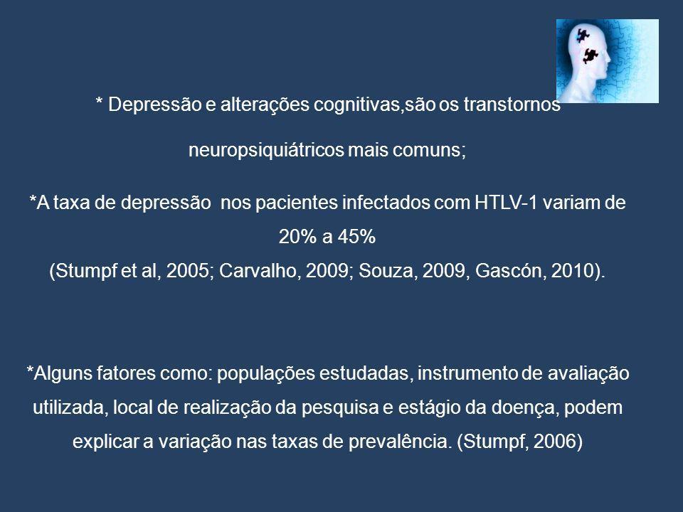 * Depressão e alterações cognitivas,são os transtornos
