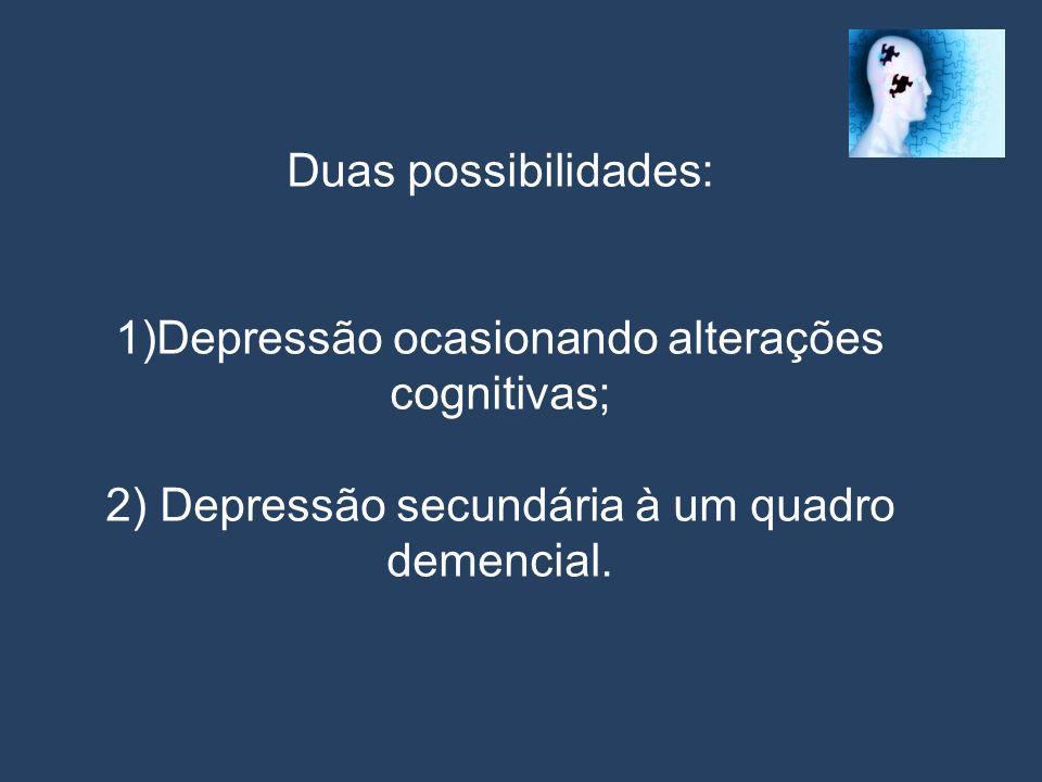 Depressão ocasionando alterações cognitivas;