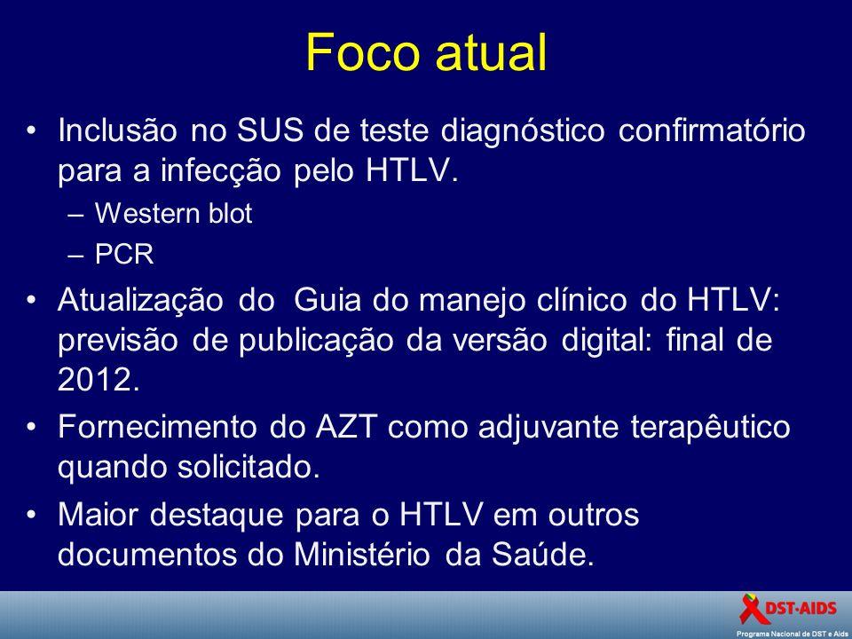 Foco atual Inclusão no SUS de teste diagnóstico confirmatório para a infecção pelo HTLV. Western blot.