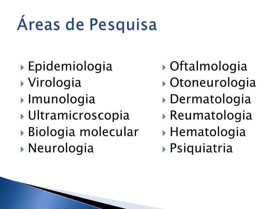 Áreas de Pesquisa Epidemiologia Virologia Imunologia Ultramicroscopia