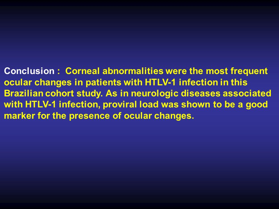 Conclusion : Corneal abnormalities were the most frequent ocular changes in patients with HTLV-1 infection in this Brazilian cohort study.