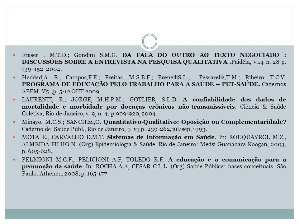 Fraser , M.T.D.; Gondim S.M.G. DA FALA DO OUTRO AO TEXTO NEGOCIADO : DISCUSSÕES SOBRE A ENTREVISTA NA PESQUISA QUALITATIVA .Paidéia, v.14 n. 28 p. 139 -152 2004.