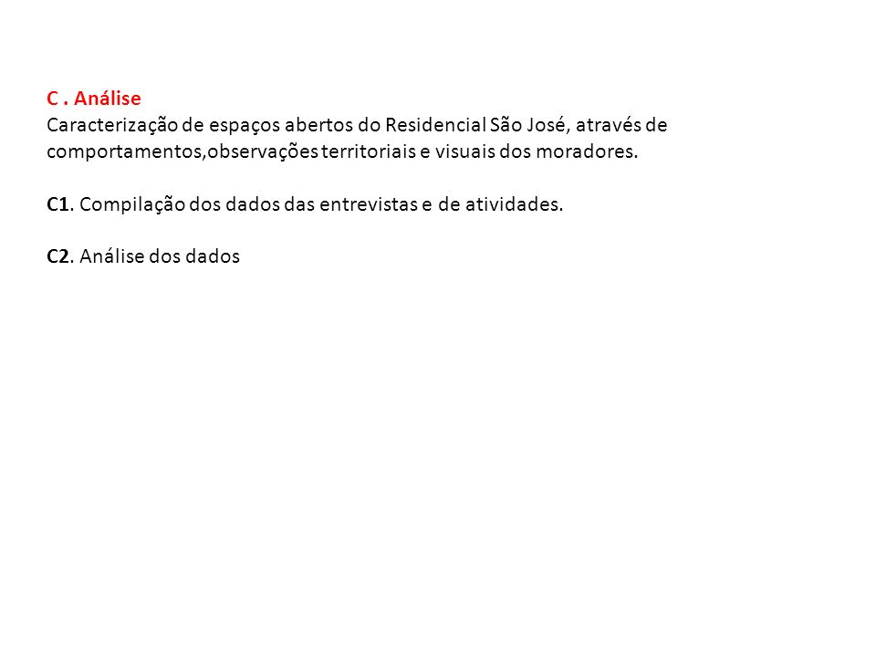 C . Análise Caracterização de espaços abertos do Residencial São José, através de comportamentos,observações territoriais e visuais dos moradores.