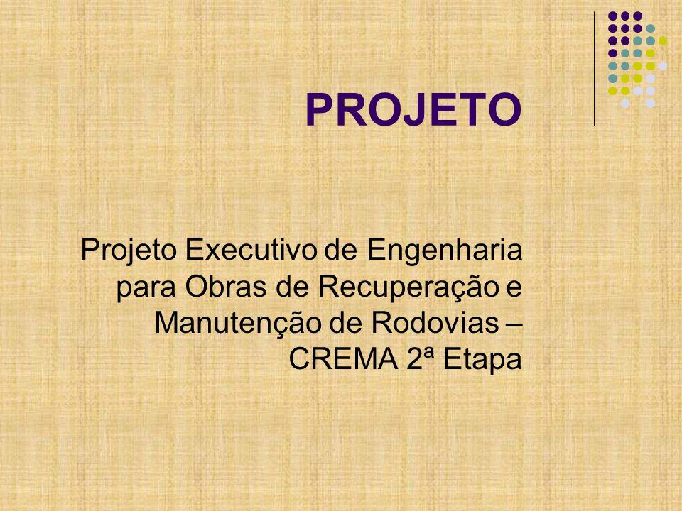 PROJETO Projeto Executivo de Engenharia para Obras de Recuperação e Manutenção de Rodovias – CREMA 2ª Etapa.