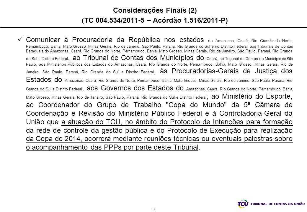 Considerações Finais (2) (TC 004.534/2011-5 – Acórdão 1.516/2011-P)