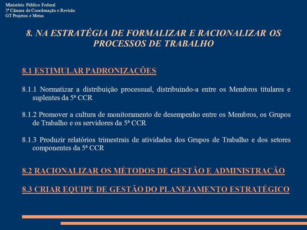 8. NA ESTRATÉGIA DE FORMALIZAR E RACIONALIZAR OS PROCESSOS DE TRABALHO