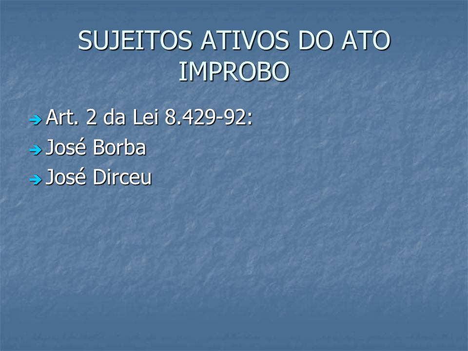 SUJEITOS ATIVOS DO ATO IMPROBO