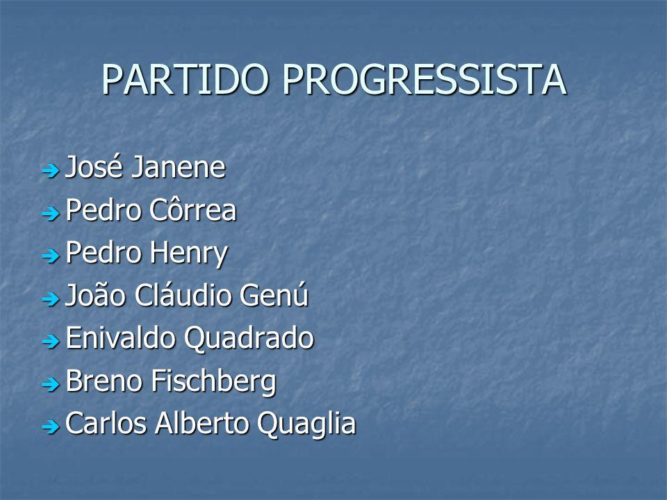 PARTIDO PROGRESSISTA José Janene Pedro Côrrea Pedro Henry