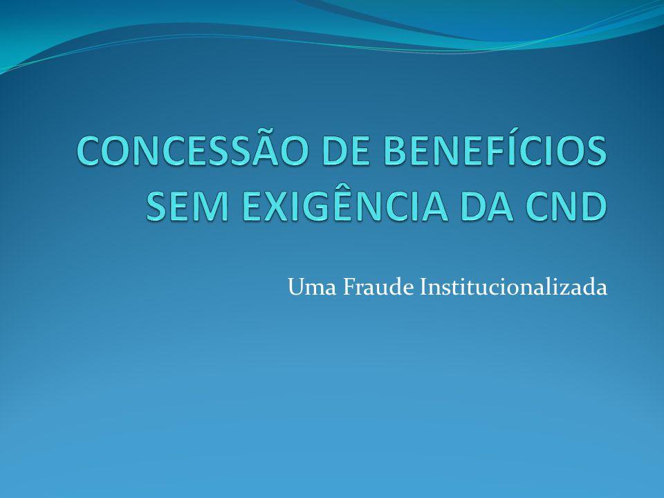 CONCESSÃO DE BENEFÍCIOS SEM EXIGÊNCIA DA CND