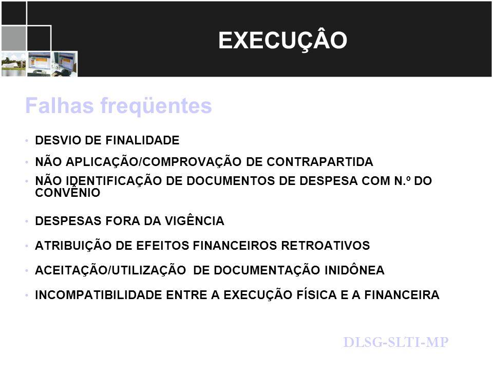 EXECUÇÂO Falhas freqüentes DLSG-SLTI-MP DESVIO DE FINALIDADE