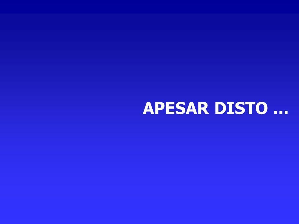APESAR DISTO ...
