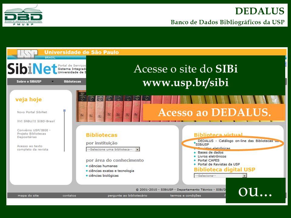 ou... Acesse o site do SIBi www.usp.br/sibi Acesso ao DEDALUS. DEDALUS