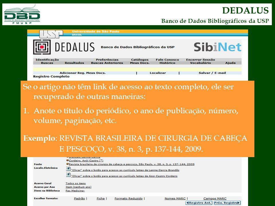 DEDALUS Banco de Dados Bibliográficos da USP. Se o artigo não têm link de acesso ao texto completo, ele ser recuperado de outras maneiras: