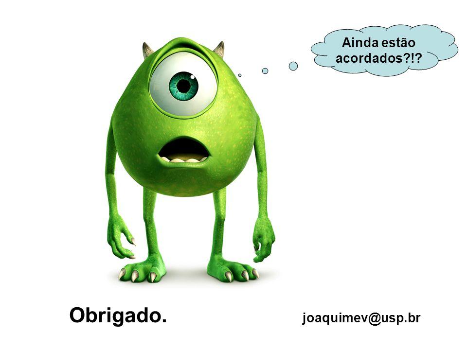 Obrigado. joaquimev@usp.br