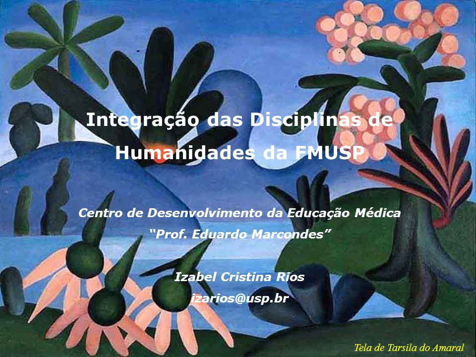 Integração das Disciplinas de Humanidades da FMUSP Centro de Desenvolvimento da Educação Médica Prof. Eduardo Marcondes Izabel Cristina Rios izarios@usp.br