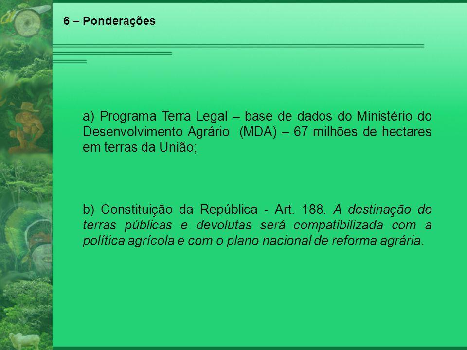 6 – Ponderações a) Programa Terra Legal – base de dados do Ministério do Desenvolvimento Agrário (MDA) – 67 milhões de hectares em terras da União;