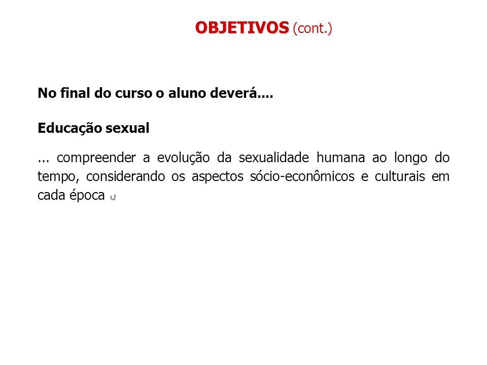 OBJETIVOS (cont.) No final do curso o aluno deverá.... Educação sexual
