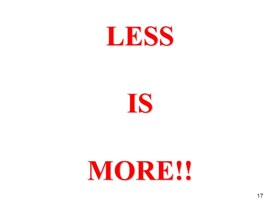 LESS IS MORE!!