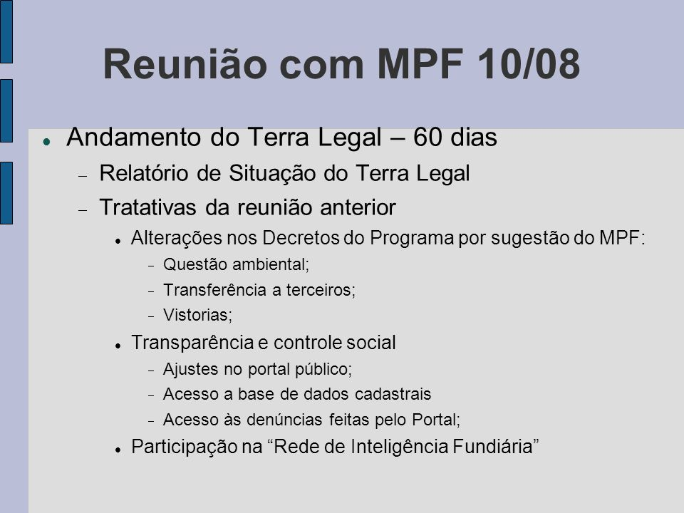 Reunião com MPF 10/08 Andamento do Terra Legal – 60 dias