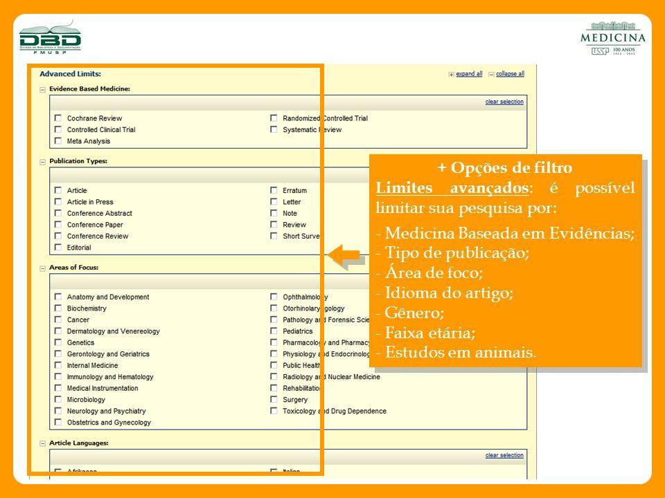 + Opções de filtroLimites avançados: é possível limitar sua pesquisa por: - Medicina Baseada em Evidências;