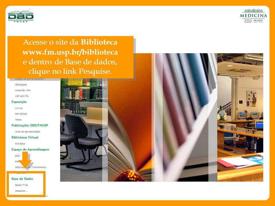 Acesse o site da Biblioteca www.fm.usp.br/biblioteca
