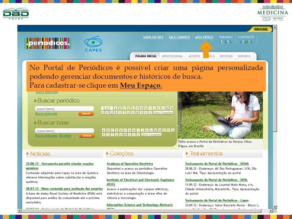 No Portal de Periódicos é possível criar uma página personalizada podendo gerenciar documentos e históricos de busca.