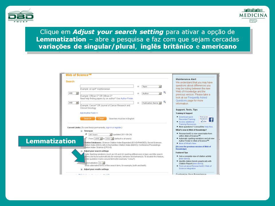 Clique em Adjust your search setting para ativar a opção de Lemmatization – abre a pesquisa e faz com que sejam cercadas variações de singular/plural, inglês britânico e americano