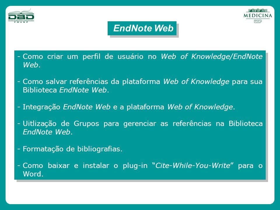 EndNote Web Como criar um perfil de usuário no Web of Knowledge/EndNote Web.