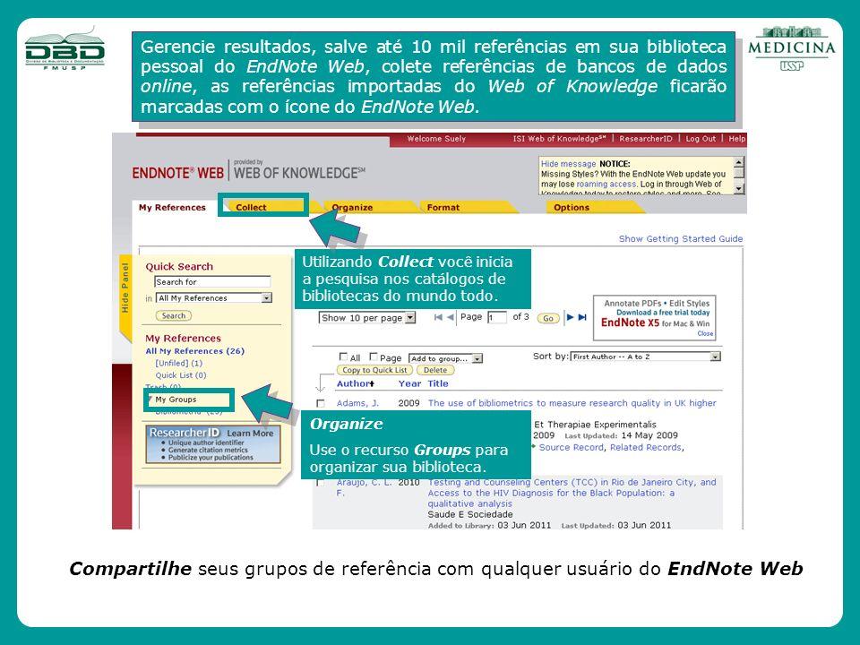 Gerencie resultados, salve até 10 mil referências em sua biblioteca pessoal do EndNote Web, colete referências de bancos de dados online, as referências importadas do Web of Knowledge ficarão marcadas com o ícone do EndNote Web.