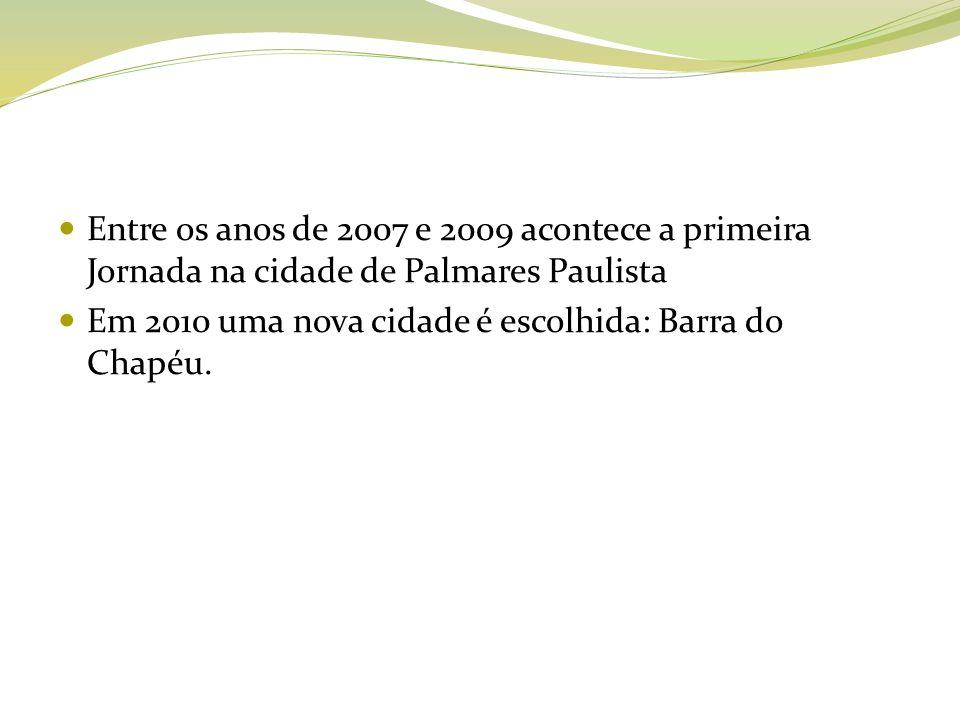 Entre os anos de 2007 e 2009 acontece a primeira Jornada na cidade de Palmares Paulista