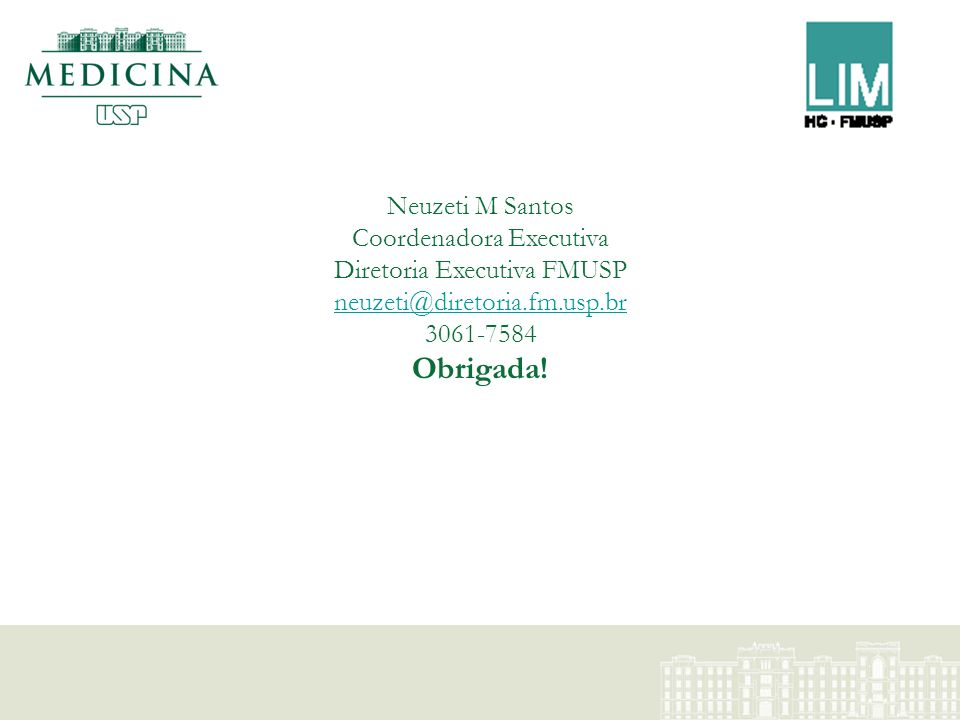 Neuzeti M Santos Coordenadora Executiva Diretoria Executiva FMUSP neuzeti@diretoria.fm.usp.br 3061-7584 Obrigada!