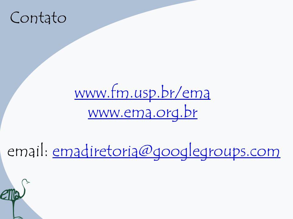 Contato www.fm.usp.br/ema www.ema.org.br email: emadiretoria@googlegroups.com