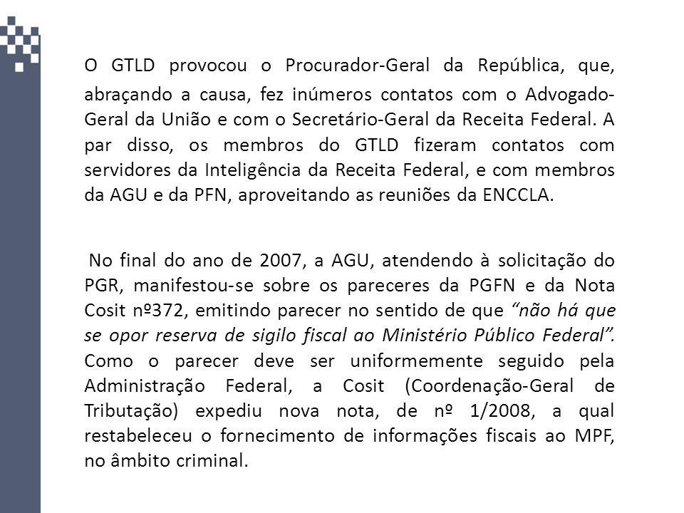 O GTLD provocou o Procurador-Geral da República, que, abraçando a causa, fez inúmeros contatos com o Advogado- Geral da União e com o Secretário-Geral da Receita Federal. A par disso, os membros do GTLD fizeram contatos com servidores da Inteligência da Receita Federal, e com membros da AGU e da PFN, aproveitando as reuniões da ENCCLA.