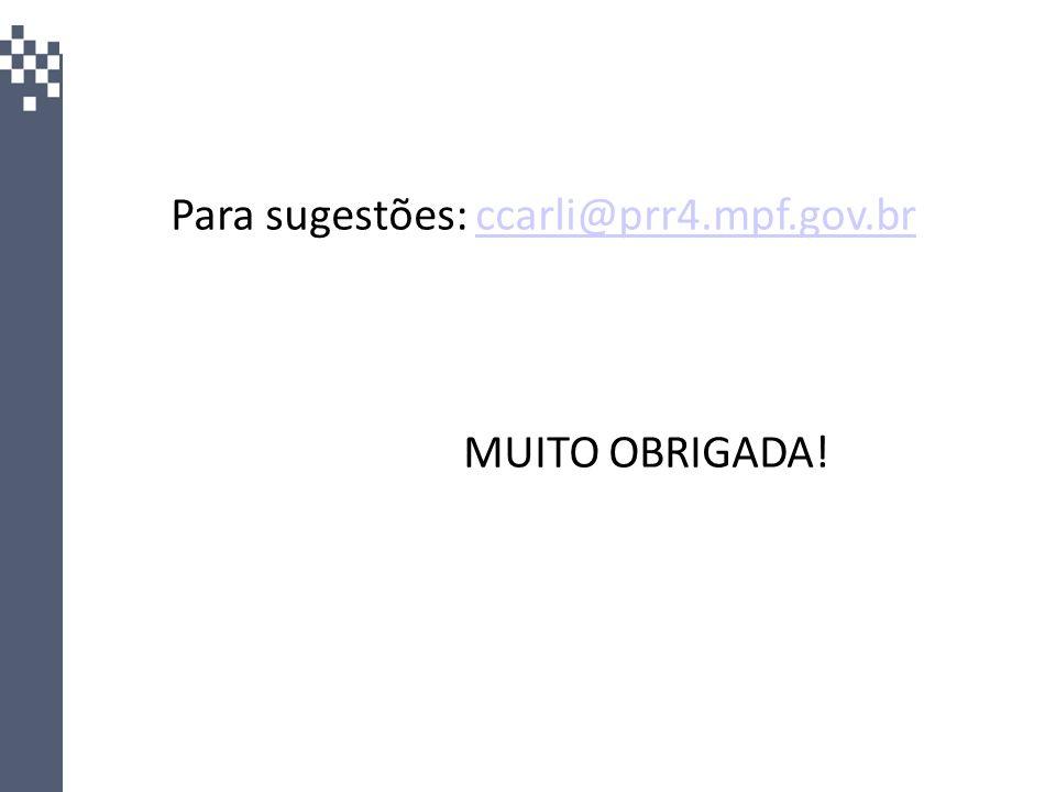 Para sugestões: ccarli@prr4.mpf.gov.br