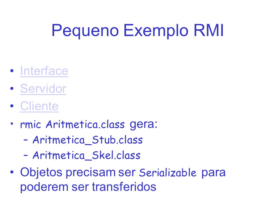Pequeno Exemplo RMI Interface Servidor Cliente