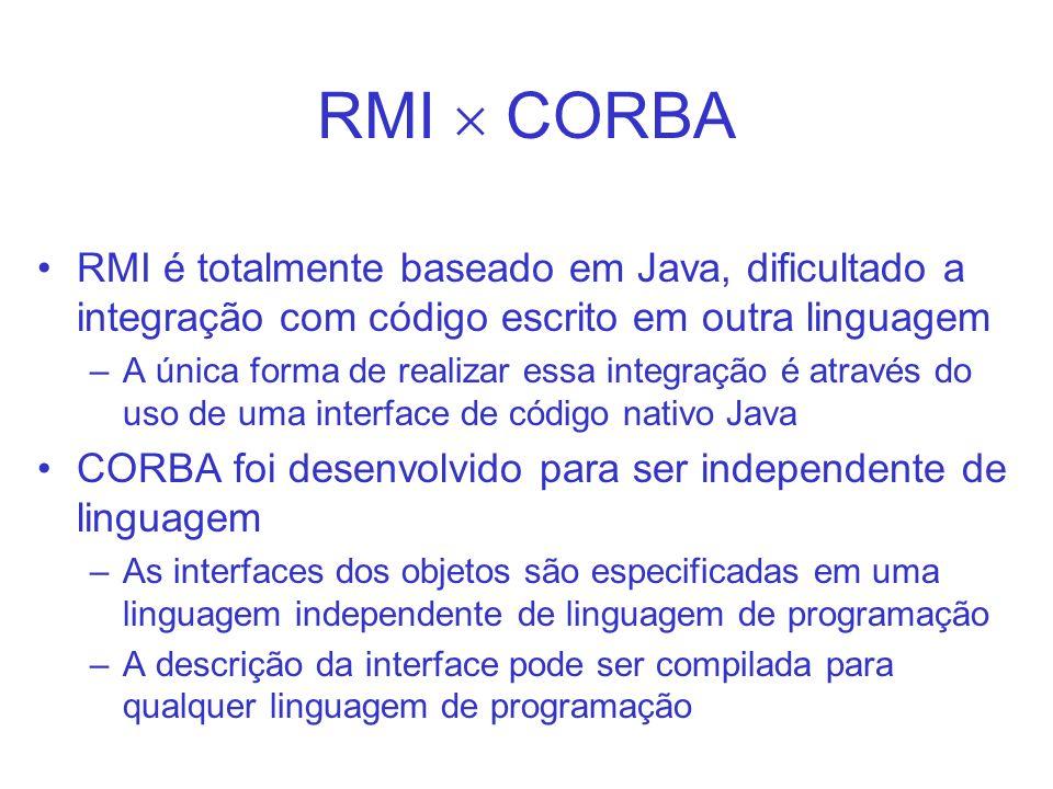 RMI  CORBARMI é totalmente baseado em Java, dificultado a integração com código escrito em outra linguagem.