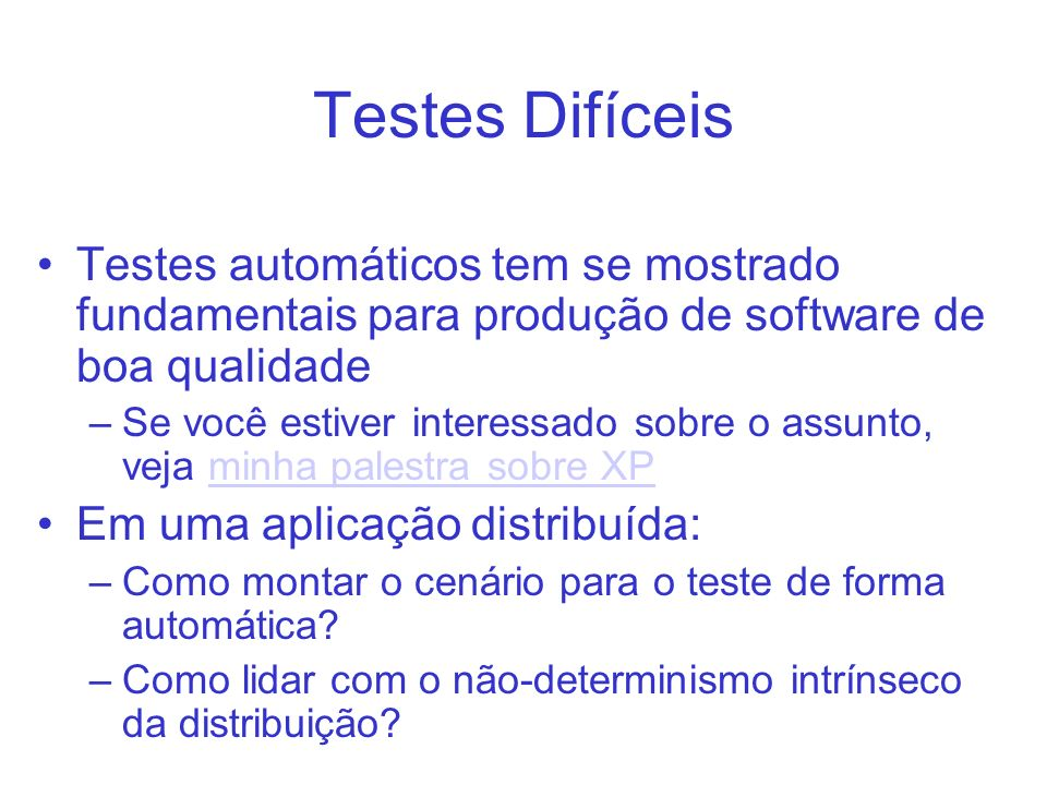 Testes DifíceisTestes automáticos tem se mostrado fundamentais para produção de software de boa qualidade.