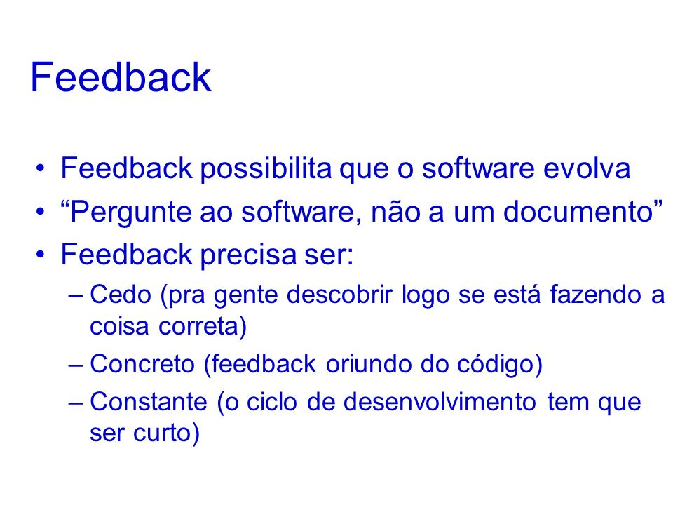 Feedback Feedback possibilita que o software evolva