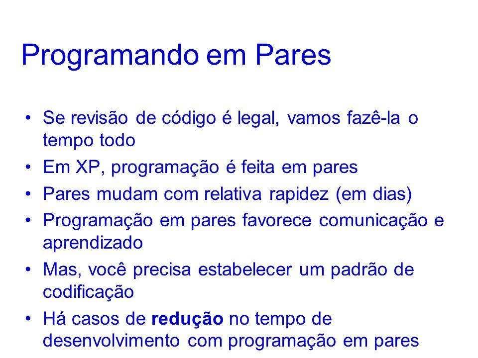 Programando em ParesSe revisão de código é legal, vamos fazê-la o tempo todo. Em XP, programação é feita em pares.