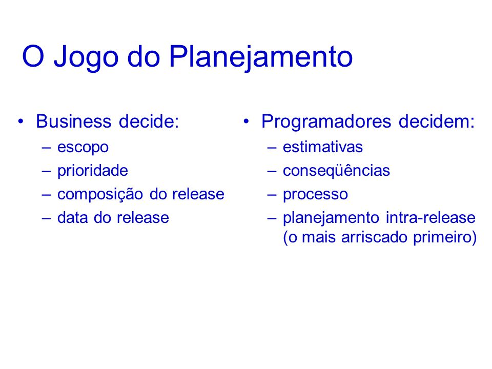 O Jogo do Planejamento Business decide: Programadores decidem: escopo