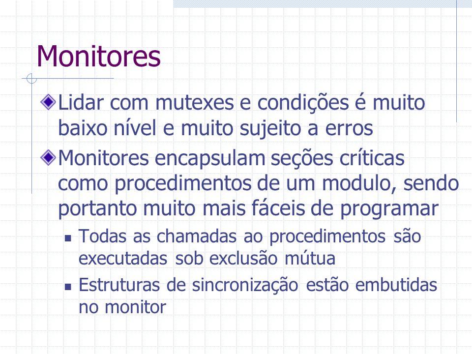 MonitoresLidar com mutexes e condições é muito baixo nível e muito sujeito a erros.