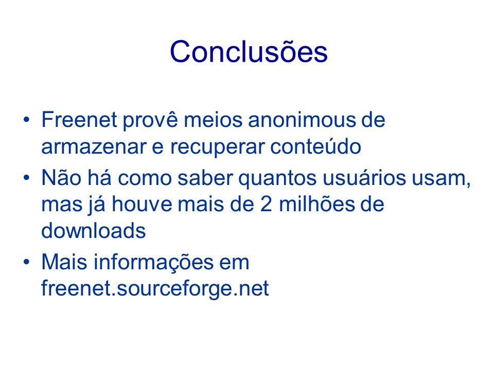 Conclusões Freenet provê meios anonimous de armazenar e recuperar conteúdo.
