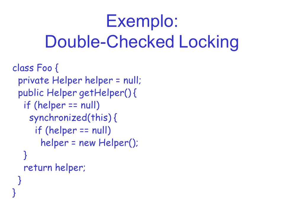 Exemplo: Double-Checked Locking