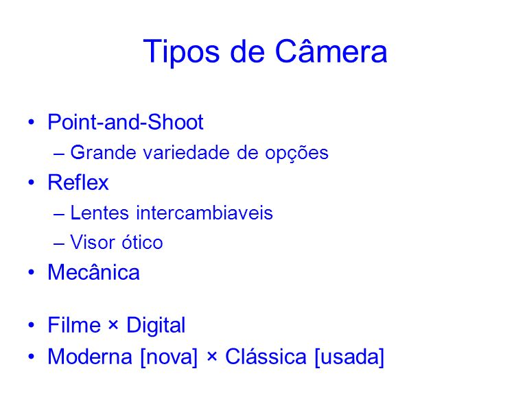 Tipos de Câmera Point-and-Shoot Reflex Mecânica Filme × Digital
