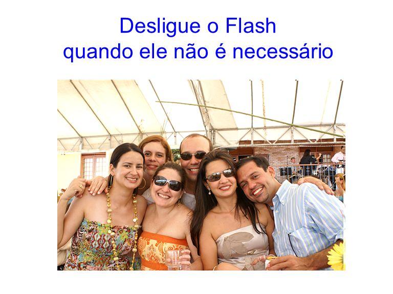 Desligue o Flash quando ele não é necessário